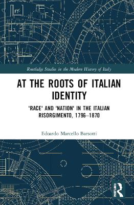 At the Roots of Italian Identity: 'Race' and 'Nation' in the Italian Risorgimento, 1796-1870 book