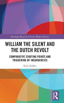 William the Silent and the Dutch Revolt: Comparative Starting Points and Triggering of Insurgencies book