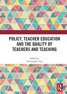 Policy, Teacher Education and the Quality of Teachers and Teaching by Christopher Day
