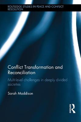 Conflict Transformation and Reconciliation by Sarah Maddison