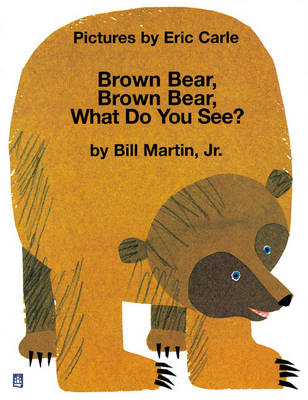 Brown Bear, Brown Bear , What Do You See? by Eric Carle