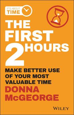 The First 2 Hours: Make Better Use of Your Most Valuable Time by Donna McGeorge