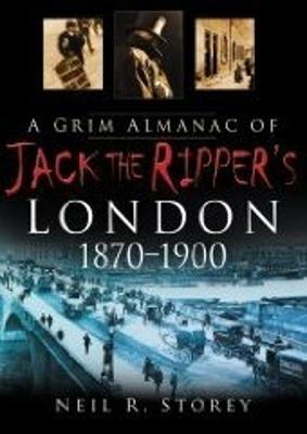 A Grim Almanac of Jack the Ripper's London by Neil R Storey