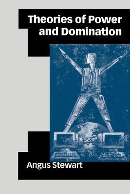 Theories of Power and Domination by Angus Stewart