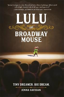 Lulu the Broadway Mouse by Jenna Gavigan