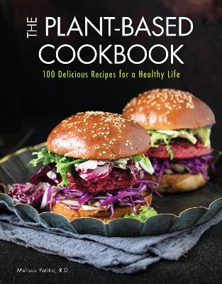 The Plant-Based Cookbook: 100 Delicious Recipes for a Healthy Life book