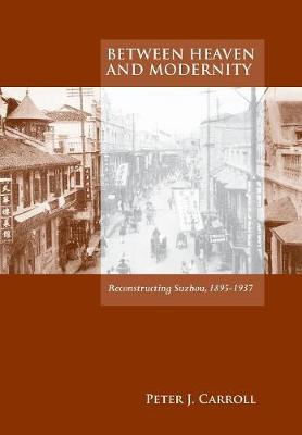 Between Heaven and Modernity by Peter J. Carroll