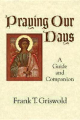 Praying Our Days by Frank T. Griswold