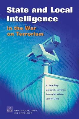 State and Local Intelligence in the War on Terrorism by Gregory F. Treverton