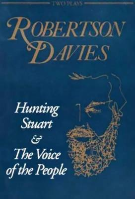 Hunting Stuart and The Voice of the People by Robertson Davies