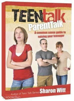 Teen Talk: Parent Talk by Sharon Witt