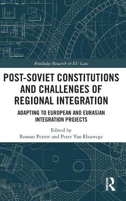 Post-Soviet Constitutions and Challenges of Regional Integration book