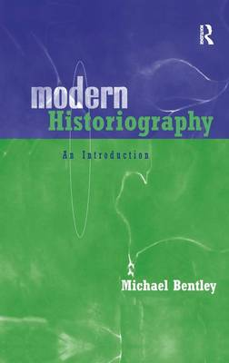 Modern Historiography: An Introduction by Michael Bentley
