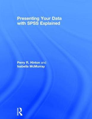 Presenting Your Data with SPSS Explained by Perry R. Hinton