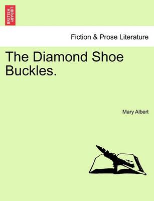 The Diamond Shoe Buckles. by Mary Albert
