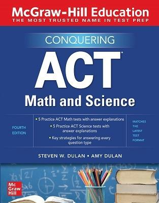 McGraw-Hill Education Conquering ACT Math and Science, Fourth Edition by Steven Dulan