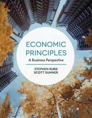 Economic Principles: A Business Perspective by Stephen Rubb