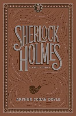 Sherlock Holmes: Classic Stories by Sir Arthur Conan Doyle
