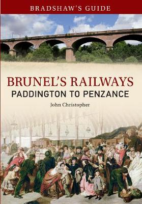 Bradshaw's Guide Brunel's Railways Paddington to Penzance by John Christopher