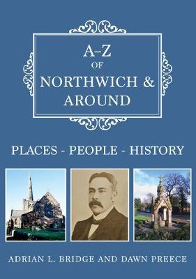 A-Z of Northwich & Around: Places-People-History by Adrian L. Bridge
