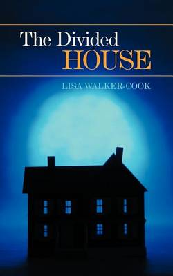 The Divided House by Lisa Walker-Cook