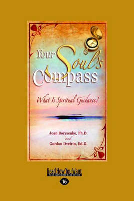 Your Soul's Compass: What is Spiritual Guidance? by Joan Z Borysenko