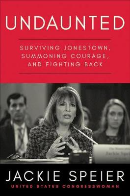 Undaunted: Surviving Jonestown, Summoning Courage, and Fighting Back by Jackie Speier