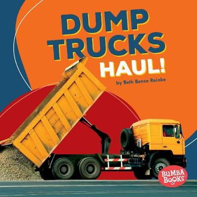 Dump Trucks Haul! by Beth Bence Reinke