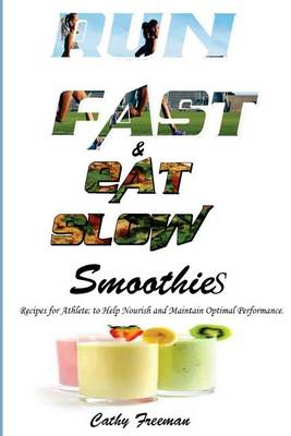 Run Fast and Eat Slow Smoothies by Cathy Freeman