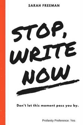 Stop, Write Now... by Sarah E Freeman Ma