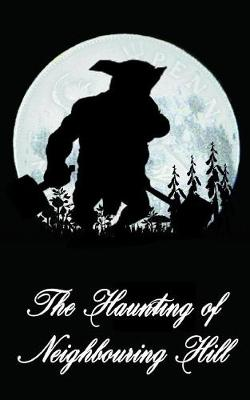 The Haunting of Neighbouring Hill Book 6 by Benjamin Robert Webb