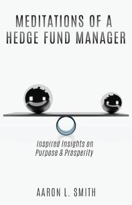Meditations of a Hedge Fund Manager by Aaron L Smith