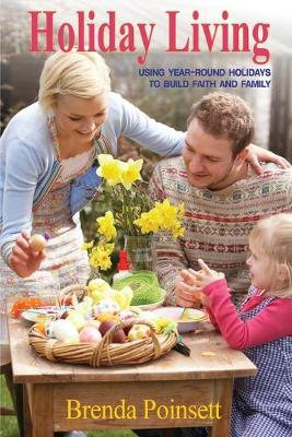 Holiday Living: Using Year-Round Holidays to Build Faith and Family by Brenda Poinsett