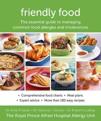 Friendly Food: The Essential Guide to Managing Common Food Allergies and Intolerances by Anne Swain