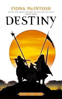 Destiny: Trinity Book Three: Book Three: Trinity Series by Fiona McIntosh