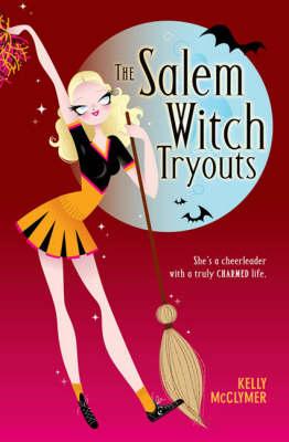 The Salem Witch Tryouts by Kelly McClymer