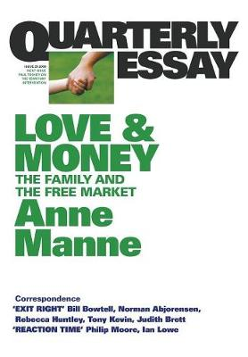 Love And Money: The Family And The Free Market: Quarterly Essay 29 by Anne Manne