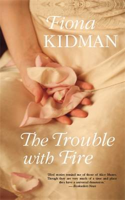 The Trouble With Fire by Fiona Kidman