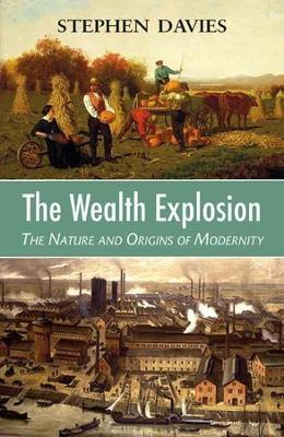The Wealth Explosion: The Nature and Origins of Modernity by Stephen Davies