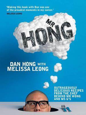 Mr Hong: Outrageously delicious recipes from the chef behind Mr Wong and Ms G's by Dan Hong