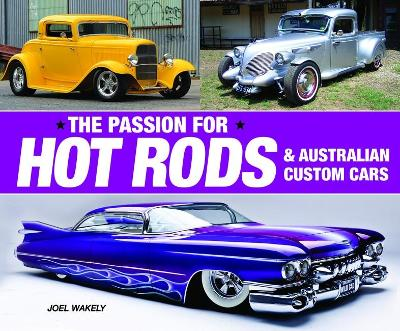 The Passion for Hot Rods & Australian Custom Vehicles by Joel Wakely