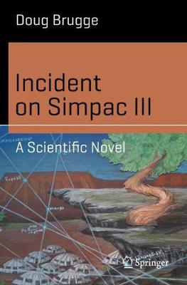 Incident on Simpac III: A Scientific Novel by Doug Brugge