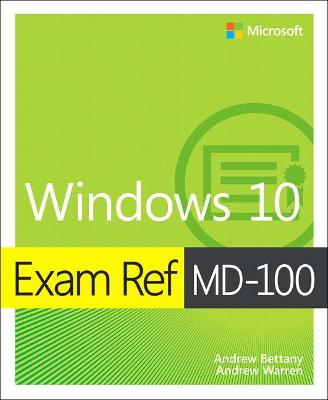 Exam Ref MD-100 Windows 10 by Andrew Bettany