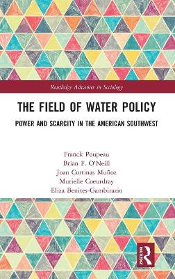The Field of Water Policy: Power and Scarcity in the American Southwest by Franck Poupeau