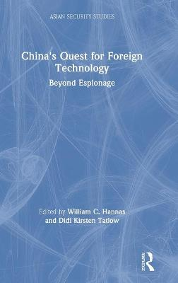 China's Quest for Foreign Technology: Beyond Espionage by William C. Hannas