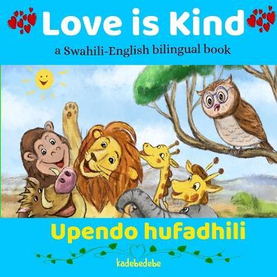 Love is Kind: A Swahili English Bilingual Book by Kadebe Debe