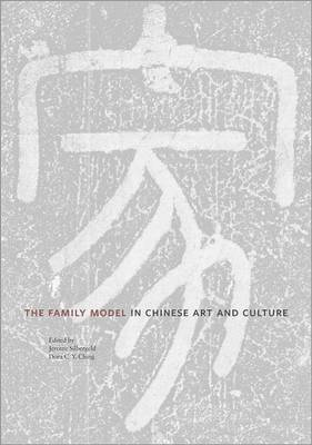 The Family Model in Chinese Art and Culture by Jerome Silbergeld