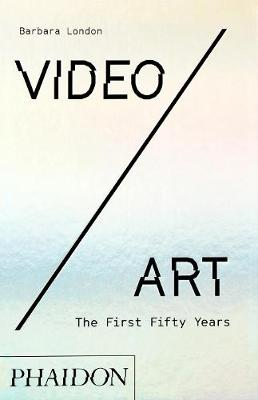 Video/Art: The First Fifty Years by Barbara London