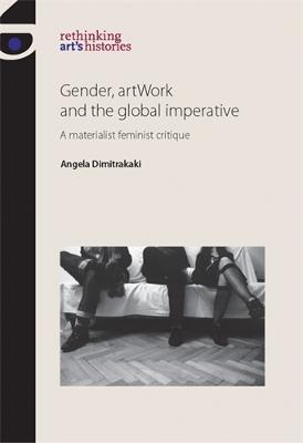 Gender, Artwork and the Global Imperative by Angela Dimitrakaki