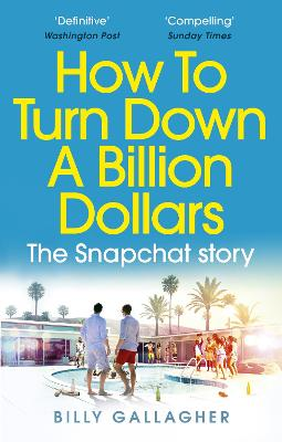 How to Turn Down a Billion Dollars: The Snapchat Story book